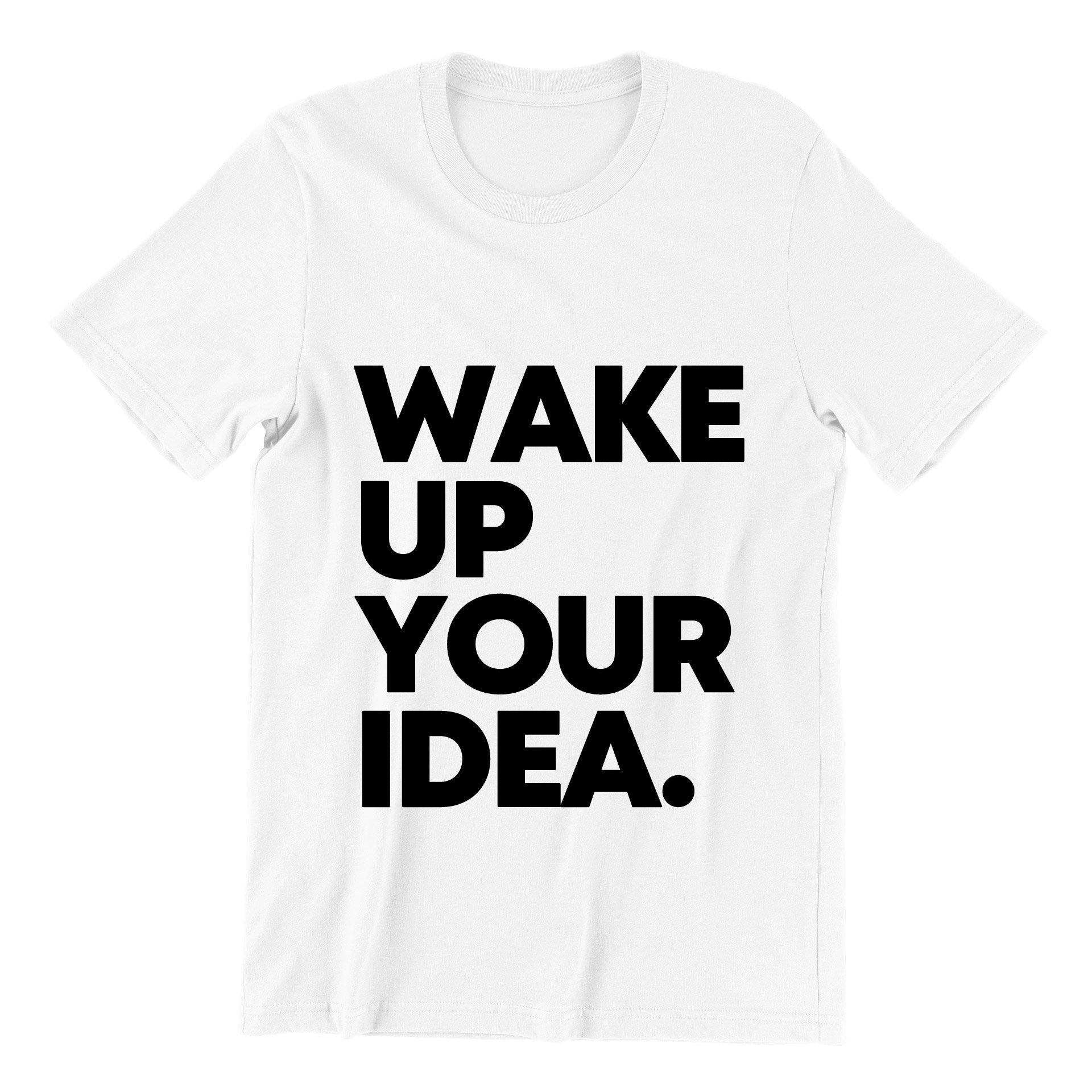 Wake Up Your Idea Short Sleeve T-shirt