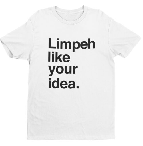 Limpeh Like Your Idea-white-short-sleeve-mens-teeshrt-singapore-funny-hokkien-vinyl-streetwear-apparel-designer