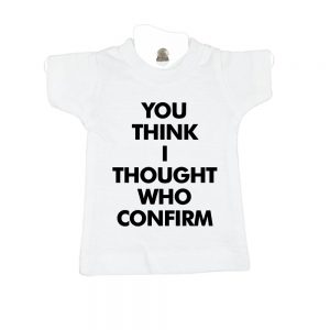 You Think I Thought Who Confirm-white-mini-tee-miniature-figurine-toy-clothing